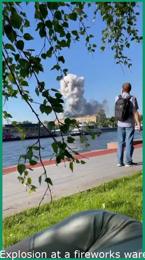 Explosion at a fireworks warehouse in Moscow. (19 June 2021)